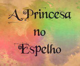 A Princesa no Espelho