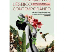 Pensamento lésbico contemporâneo – decolonialidade, memória,  família, educação, política e artes